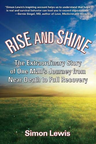 9781595800510: Rise and Shine: The Extraordinary Story of One Man's Journey from Near Death to Full Recovery