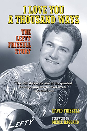 I Love You a Thousand Ways: The Lefty Frizzell Story: Frizzell, David