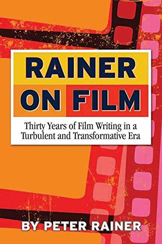 Rainer on Film: Thirty Years of Film Writing in a Turbulent and Transformative Era