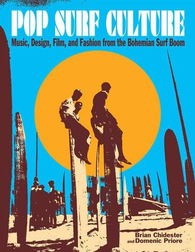 9781595800800: Pop Surf Culture: Music, Design, Film, and Fashion from the Bohemian Surf Boom