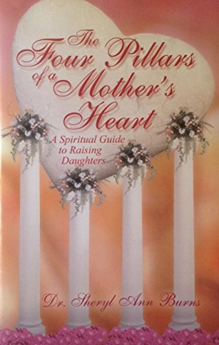 9781595813299: The Four Pillars of a Mother's Heart: A Spiritual Guide to Raising Daughters