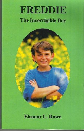 Freddie - The Incorrigible Boy: Eleanor L. Rowe
