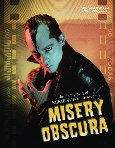 Misery Obscura: The Photography Of Eerie Von (1981-2009): Eerie Von
