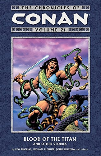 The Chronicles of Conan Volume 21: Blood of the Titan and Other Stories: Yakata, Larry; Fleisher, ...