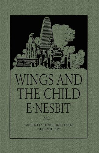 Wings and the Child : Or the: E. Nesbit