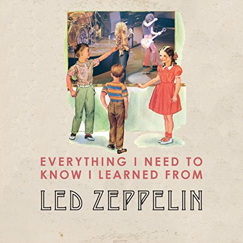 9781595837486: Everything I Need to Know I Learned From Led Zeppelin: Classic Rock Wisdom