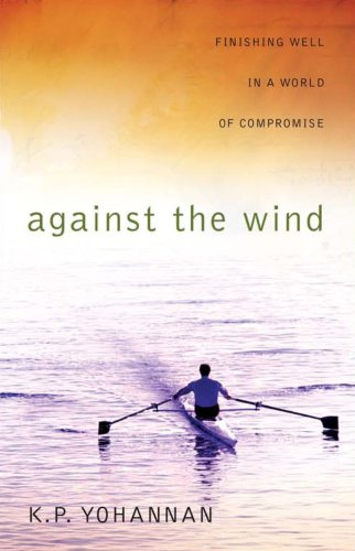 9781595890313: Against the Wind: Finishing Well in a World of Compromise