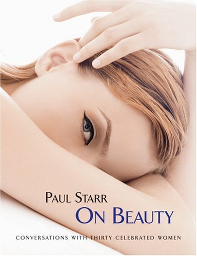 Paul Starr On Beauty: Conversations with Thirty Celebrated Women (1595910077) by Starr, Paul