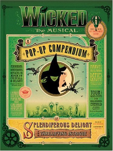 9781595910547: Wicked The Musical: A Pop-Up Compendium of Splendiferous Delight and Thrillifying Intrigue