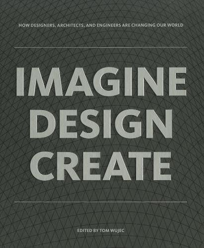 9781595910660: IMAGINE DESIGN CREATE: How Designers, Architects, and Engineers Are Changing Our World