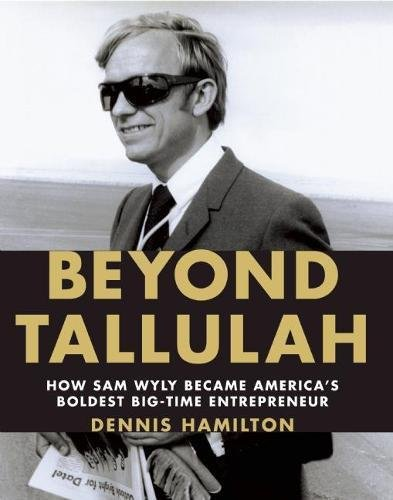 Beyond Tallulah: How Sam Wyly Became America's Boldest Big-Time Entrepreneur: Wyly, Sam; ...