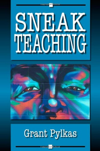 Sneak Teaching {FIRST EDITION}: Pylkas, Grant