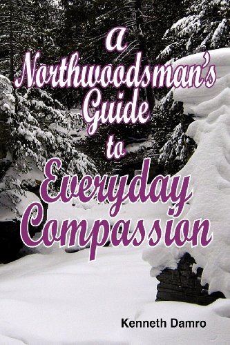 A Northwoodsman's Guide to Everyday Compassion: Kenneth Damro
