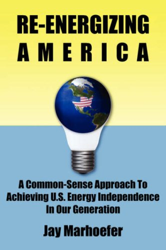 9781595941398: Re-energizing America: A Common-sense Approach to Achieving U.S. Energy Independence in Our Generation