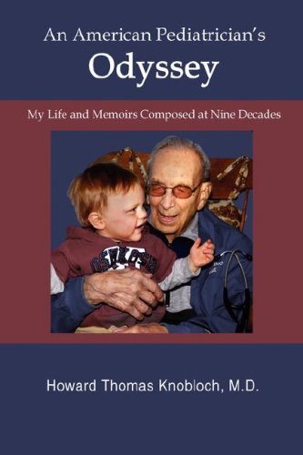 An American Pediatrician's Odyssey: My Life And Memoirs Composed At Nine Decades: Knobloch, ...