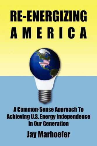 9781595941589: Re-energizing America: A Common-sense Approach to Achieving U.S. Energy Independence in Our Generation
