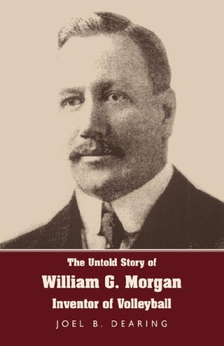 9781595941817: The Untold Story of William G. Morgan, Inventor of Volleyball