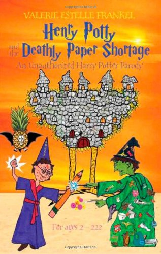 Henry Potty and the Deathly Paper Shortage: Valerie Estelle Frankel