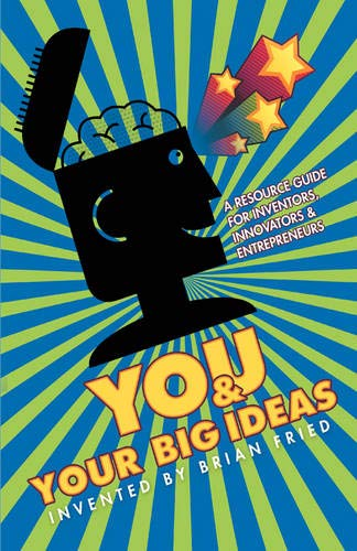 9781595942609: You and Your Big Ideas - A Resource Guide for Inventors, Innovators and Entrepre