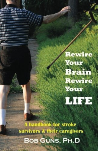 9781595942623: Rewire Your Brain, Rewire Your Life: A Handbook for Stroke Survivors & Their Caregivers