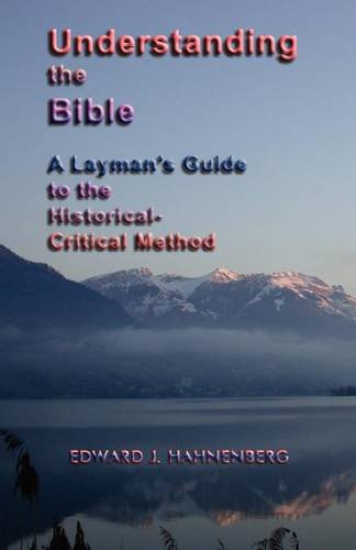 Understanding the Bible: A Layman's Guide to the Historical-Critical Method (9781595942678) by Edward J. Hahnenberg