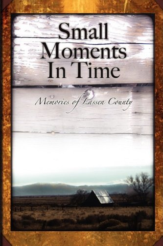 9781595942883: Small Moments in Time: Memories of Lassen County