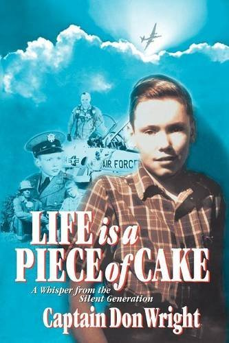 9781595942937: Life is a Piece of Cake: A Whisper From the Silent Generation
