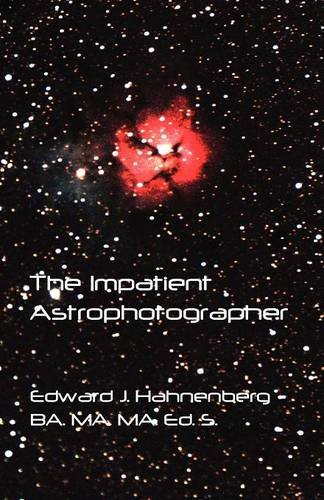 The Impatient Astrophotographer (1595944311) by Hahnenberg, Edward J.