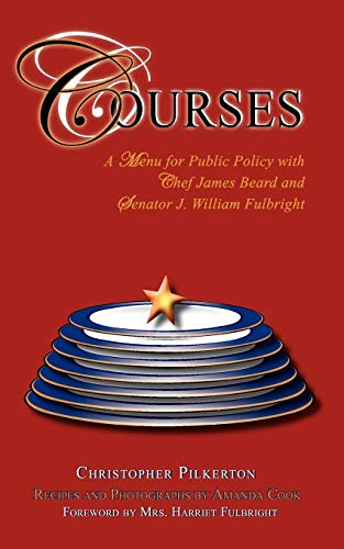 9781595944702: Courses: A Menu for Public Policy with Chef James Beard and Senator J. William Fulbright