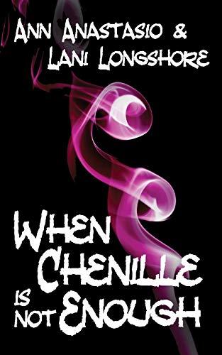 When Chenille Is Not Enough: Ann Anastasio, Lani Longshore