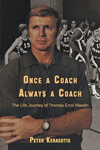 Once a Coach, Always a Coach: The Life Journey of Thomas Errol Wasdin: Kerasotis, Peter