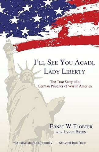 9781595945365: I'll See You Again, Lady Liberty: The True Story of a German Prisoner of War in America
