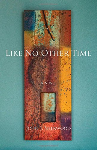 Like No Other Time: John J. Sherwood