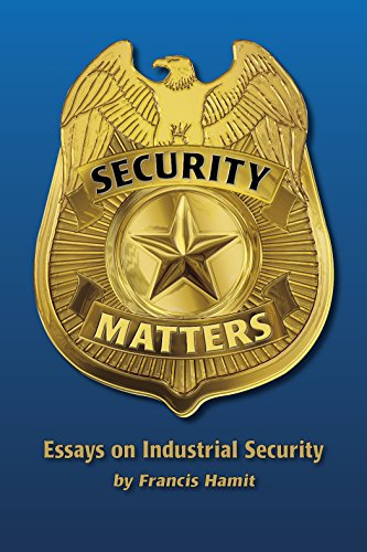 Security Matters: Essays on Industrial Security: Francis Hamit
