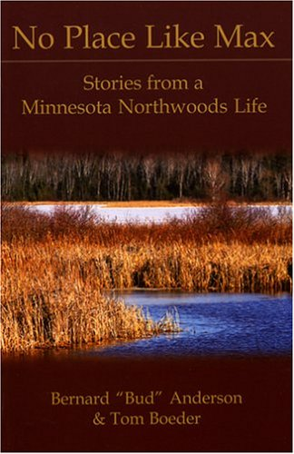 9781595980144: No Place Like Max: Stories From A Minnesota Northwoods Life