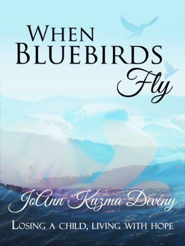 9781595981950: When Bluebirds Fly: Losing a Child, Living with Hope