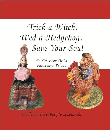 9781595982025: Trick a Witch, Wed a Hedgehog, Save Your Soul: An American Artist Encounters Poland
