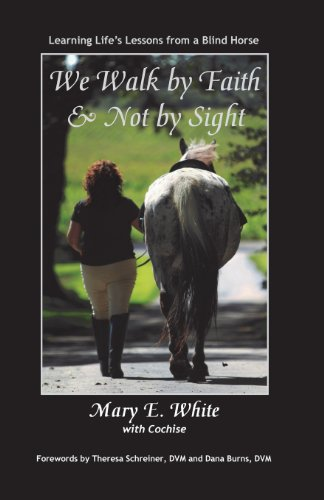 We Walk by Faith and Not by Sight: Learning Life's Lessons from a Blind Horse (9781595982117) by Mary E. White