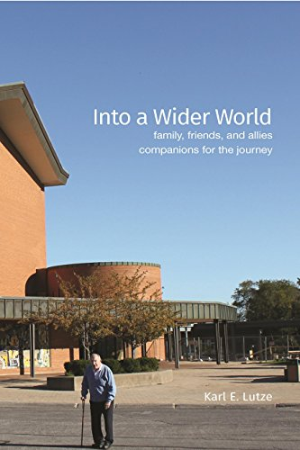 Into a Wider World: Friends, Family, and: Lutze, Karl E.