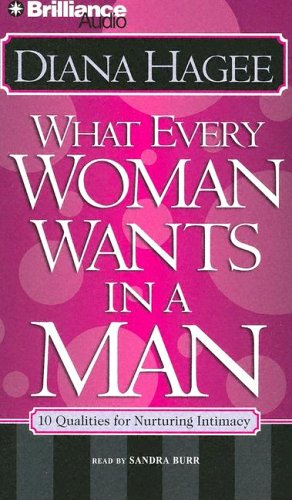What Every Man Wants in a Woman; What Every Woman Wants in a Man (9781596003682) by John Hagee; Diana Hagee