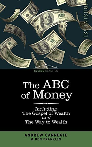 9781596050235: The ABC of Money: including The Gospel of Wealth and The Way to Wealth
