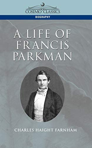 A Life of Francis Parkman: Charles Haight Farnham