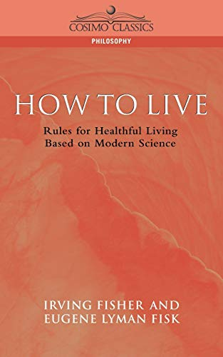 9781596050358: How to Live: Rules for Healthful Living Based on Modern Science (Cosimo Classics Philosophy)