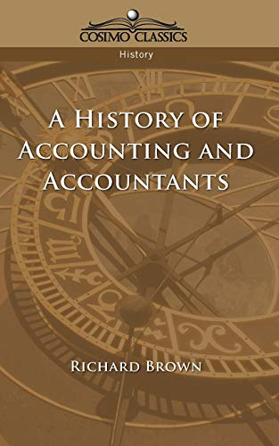 9781596050846: A History of Accounting and Accountants (Cosimo Classics History)