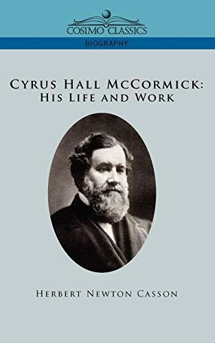 9781596051201: Cyrus Hall McCormick: His Life and Work
