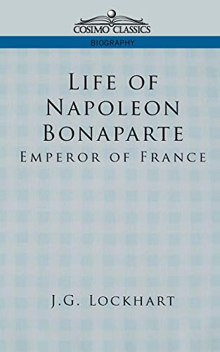 Life of Napoleon Bonaparte: Emperor of France: J. G. Lockhart