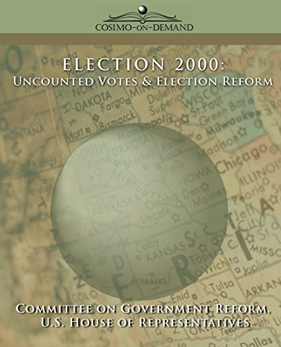 Election 2000 Uncounted Votes Election Reform: Committee on Government Reform