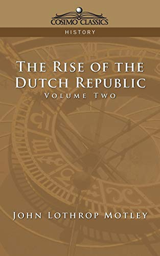 The Rise of the Dutch Republic, Volume: John Lothrop Motley