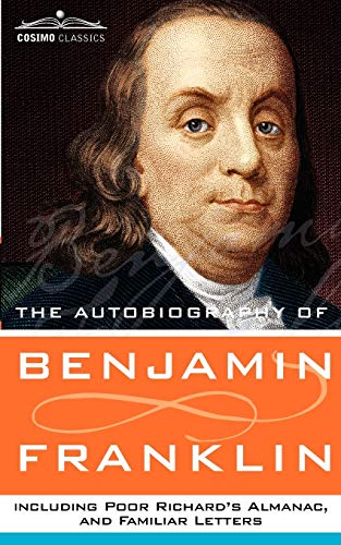 9781596052314: The Autobiography of Benjamin Franklin, Including Poor Richard's Almanac, and Familiar Letters