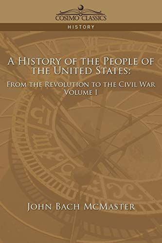 A History of the People of the United States: From the Revolution to the Civil War - Volume 1: John...